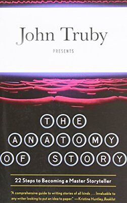 The Anatomy of Story: 22 Steps to Becoming a Master Storyteller-John Truby