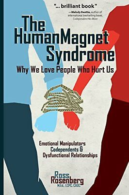 The Human Magnet Syndrome: Why We Love People Who Hurt Us-Ross Rosenberg