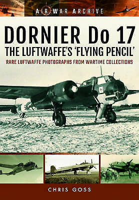 Dornier Do 17 the Luftwaffe's 'Flying Pencil': Rare Luftwaffe Photographs from W