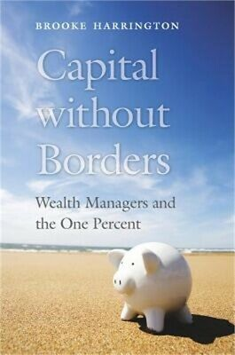 Capital Without Borders: Wealth Managers and the One Percent (Hardback or Cased