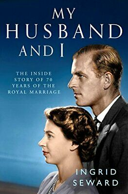 My Husband and I: The Inside Story of the Royal Marriage by Seward, Ingrid Book