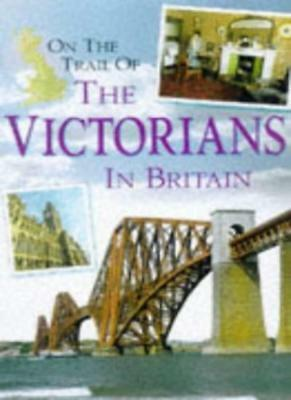 On the Trail of the Victorians in Britain (Our changing environment),Peter Chri