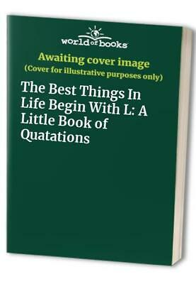 The Best Things In Life Begin With L: A Little Book of Quatations Book The Fast