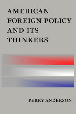American foreign policy and its thinkers by Perry Anderson (Hardback)
