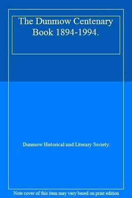 The Dunmow Centenary Book 1894-1994.,Dunmow Historical and Literary Society.