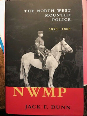 ULTRA RARE History book THE NORTH WEST MOUNTED POLICE jack Dunn canada NWMP