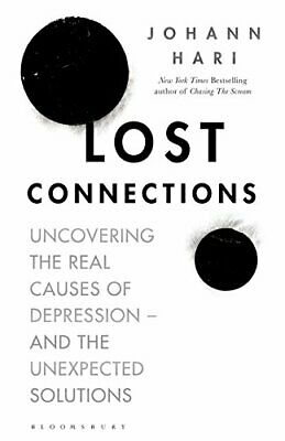 Lost Connections: Uncovering the Real Causes of Depression - ... by Hari, Johann