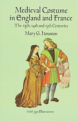 Medieval Costume in England and France: The 13th, 14th and 15th Centuries (Dover