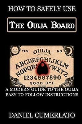 How to Safely Use The Ouija Board: An Instruction Manual by Daniel Cumerlato - B