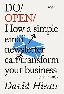 Do Open: How A Simple Newsletter Can Grow Your Business (and it Can) by David...