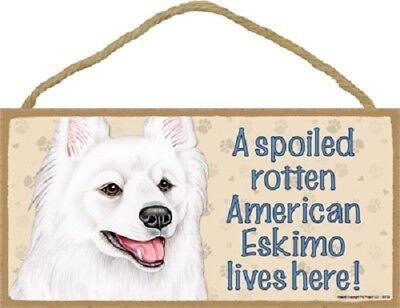 AMERICAN ESKIMO A Spoiled Rotten DOG SIGN wood wooden WALL hanging PLAQUE puppy