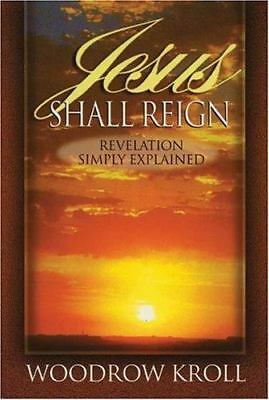 Jesus Shall Reign : Revelation Simply Explained by Kroll, Woodrow