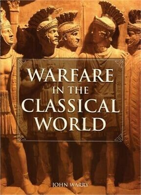Warfare in the Classical World: An Illustrated Encyclopedia of Weapons, Warriors