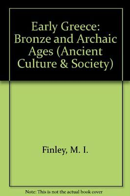 Early Greece: Bronze and Archaic Ages (Ancient Cult... by Finley, M. I. Hardback