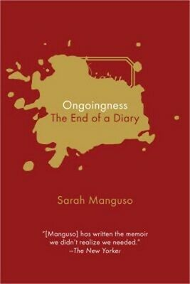 Ongoingness: The End of a Diary (Paperback or Softback)