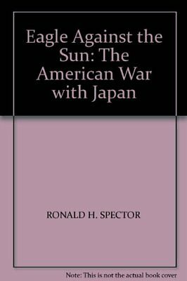 Eagle Against the Sun: The American War with Japan,Ronald H. Spector