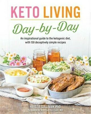 Keto Living Day by Day: An Inspirational Guide to the Ketogenic Diet, with 130 D