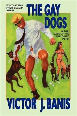 The Gay Dogs: The Further Adventures of That Man from C.A.M.P. (Paperback or Sof