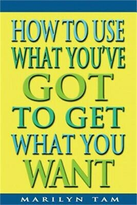 How to Use What You've Got to Get What You Want (Hardback or Cased Book)