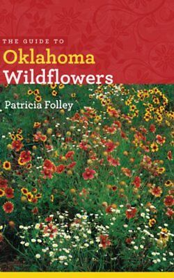 The Guide to Oklahoma Wildflowers (Bur Oak Guide) by Folley, Patricia