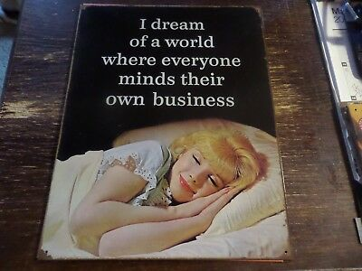 """I DREAM WHERE ONE MINDS THERE OWN BUSINESS"""" NEW TIN SIGN Retro 12 X 16 MADE USA"""