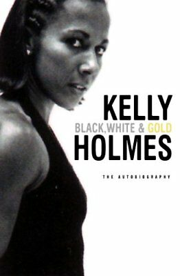 (Very Good)-Kelly Holmes: Black White & Gold (Hardcover)-Kelly Holmes-1852272244