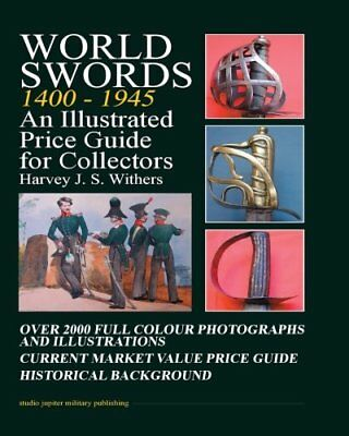 World Swords 1400-1945: An Illustrated Price Guide for Collectors by Withers,…