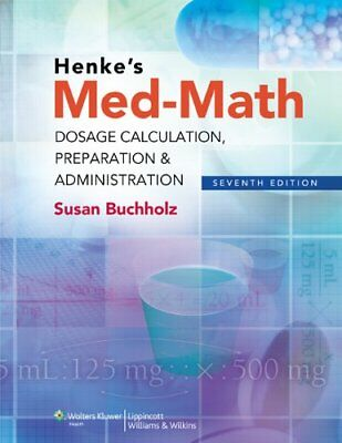 Henke's Med-Math: Dosage Calculation, Preparation & Administration, 7th Editi…