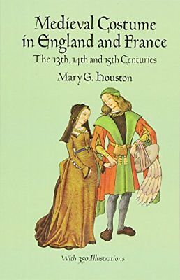 Medieval Costume in England and France: The 13th, 14th and 15th Centuries (Do…