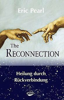 The Reconnection: Heile andere, heile dich selbst von Eric Pearl | Buch