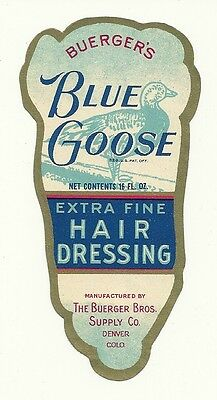 Blue Goose Hair Dressing Label The Buerger Brothers Supply Co. Denver, Colorado