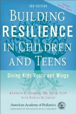 Building Resilience in Children and Teens: Giving Kids Roots and Wings by Ginsbu