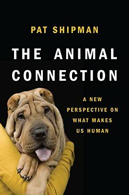 The Animal Connection: A New Perspective on What Makes Us Human by Shipman, Pat