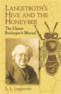 Langstroth's Hive and the Honey-Bee: The Classic Beekeeper's Manual (Paperback o