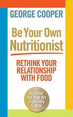(Very Good)-Be Your Own Nutritionist (Paperback)-George Cooper-1780721560