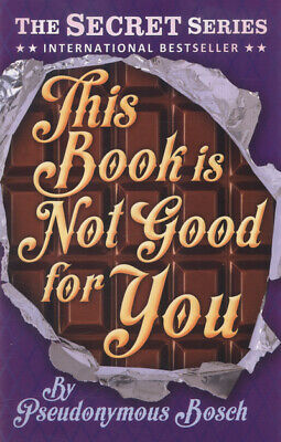 The secret series: This book is not good for you by Pseudonymous Bosch