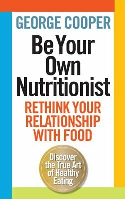 (Good)-Be Your Own Nutritionist (Paperback)-George Cooper-1780721560