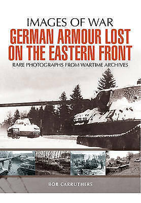German Armour Lost in Combat on the Eastern Front (Images of War) by Carruthers,