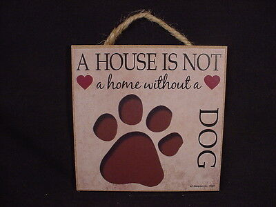 A House Is Not Home Without A DOG Easel Stand WOOD SIGN wall PLAQUE paw print