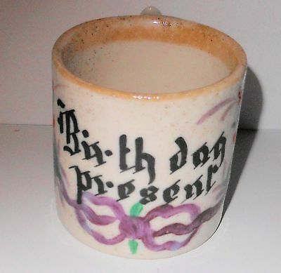 "Antique ""Birthday Present"" Hand Painted Little Pottery Mug, No Markings"