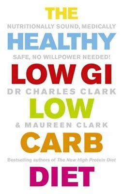 The Healthy Low GI Low Carb Diet: Nutritionally Sound, Medically Safe, No Willpo