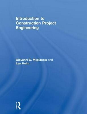 Introduction to Construction Project Engineering by Giovanni C. Migliaccio Hardc