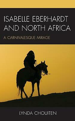 Isabelle Eberhardt and North Africa: Nomadism as a Carnivalesque Mirage by Lynda