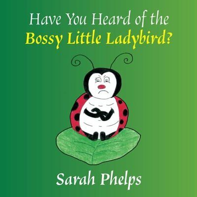(Good)-Have You Heard Of The Bossy Little Ladybird? (Paperback)-Phelps, Sarah J-