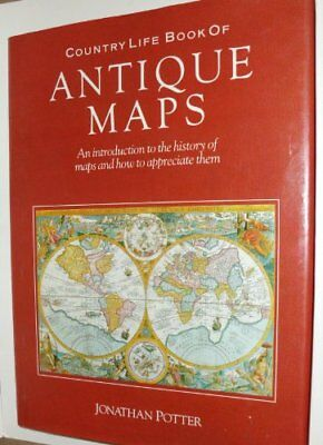Country Life Book of Antique Maps: An Introduction to the History of Maps and H