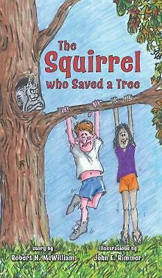 Squirrel Who Saved a Tree by Rob Mcwilliam Hardcover Book Free Shipping!