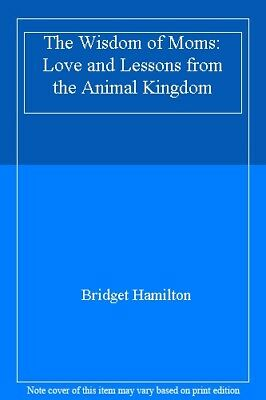 The Wisdom of Moms: Love and Lessons from the Animal Kingdom by Hamilton New..