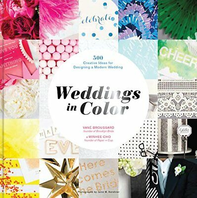 Weddings in Color: 1,000 Creative Ideas for Designing a Modern Wedding-Minhee Ch