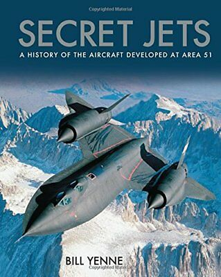 Secret Jets : A History of the Aircraft Developed at Area 51-Bill Yenne