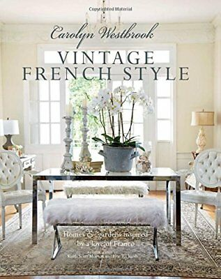 Vintage French Style : Homes and Gardens Inspired by a Love of France-Carolyn We